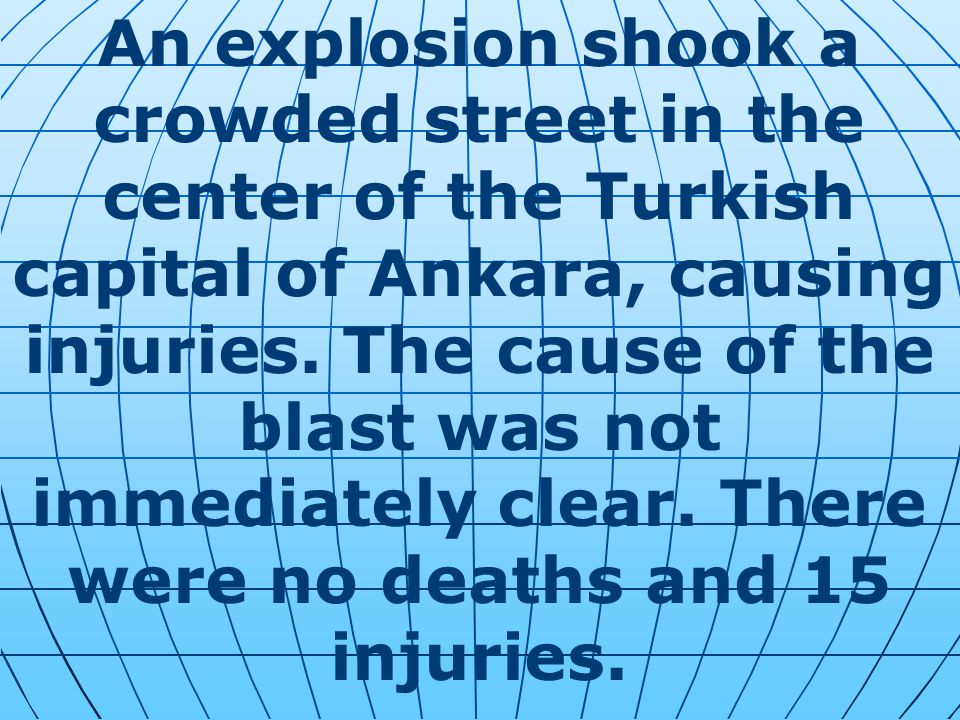 An explosion shook a crowded street in the center of the Turkish capital of Ankara, causing injuries.