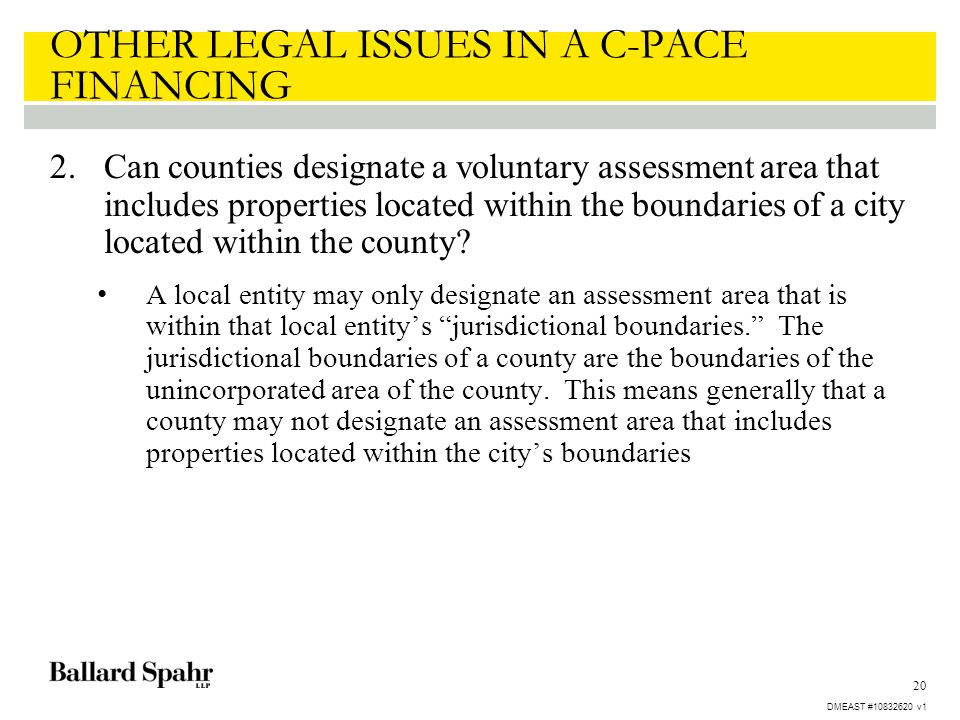 20 OTHER LEGAL ISSUES IN A C-PACE FINANCING 2.Can counties designate a voluntary assessment area that includes properties located within the boundaries of a city located within the county.