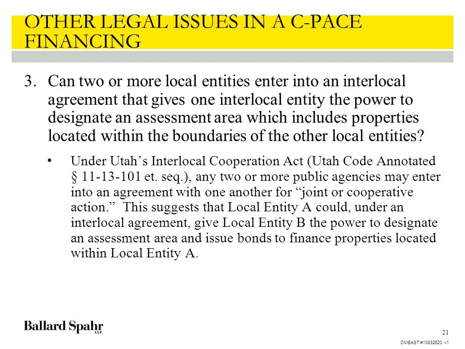 21 OTHER LEGAL ISSUES IN A C-PACE FINANCING 3.Can two or more local entities enter into an interlocal agreement that gives one interlocal entity the p
