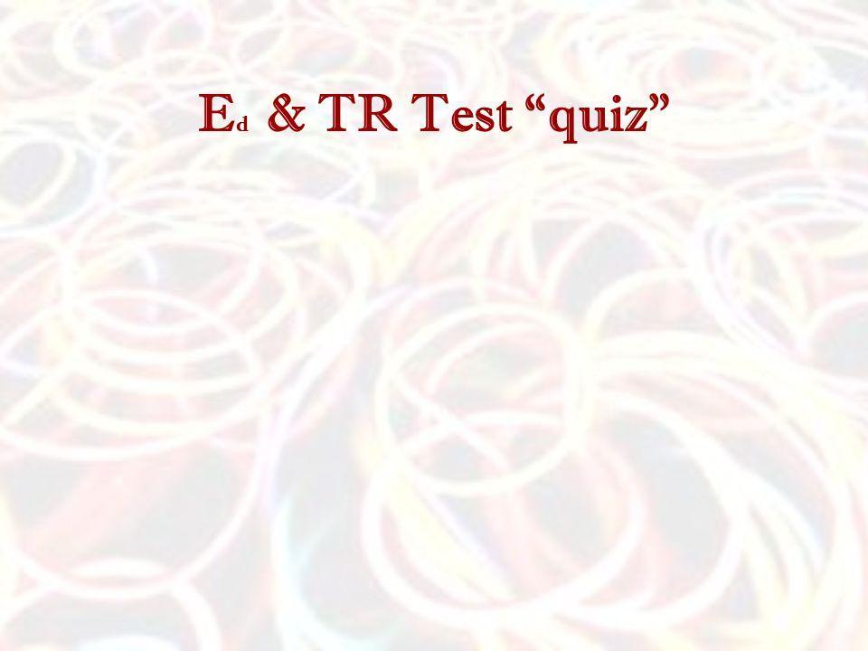 "E d & TR Test ""quiz"""