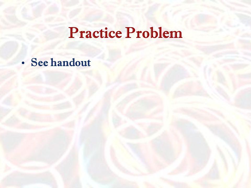 Practice Problem See handout