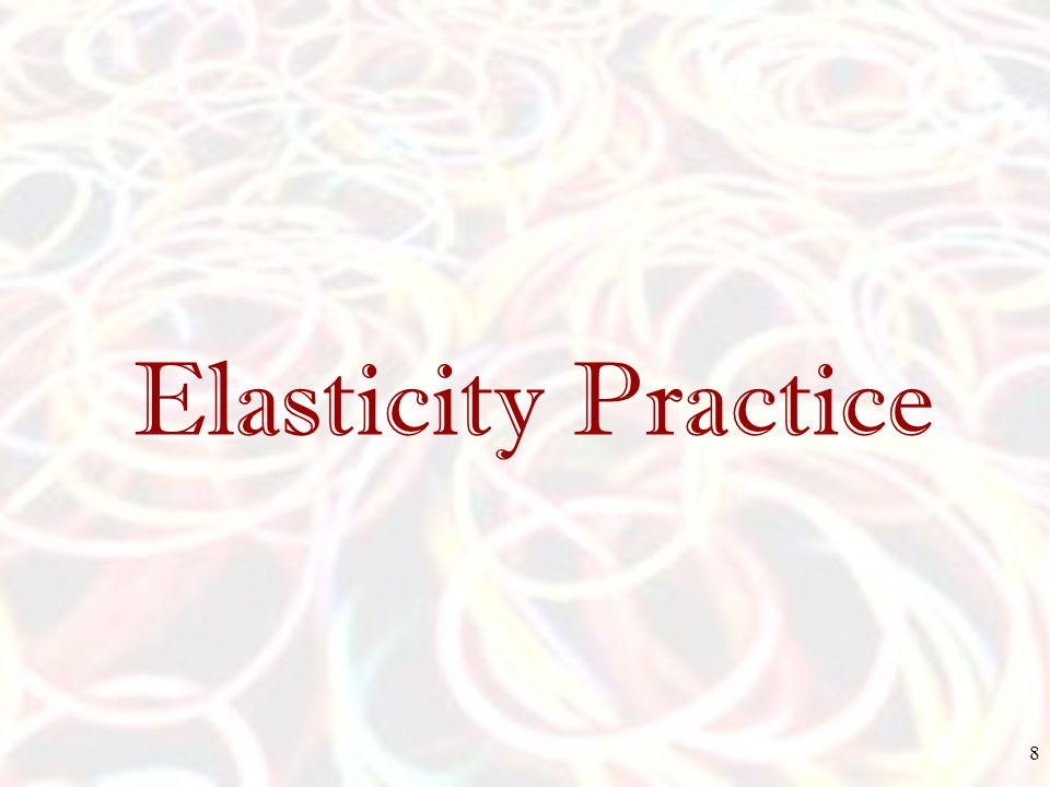 Elasticity Practice 8