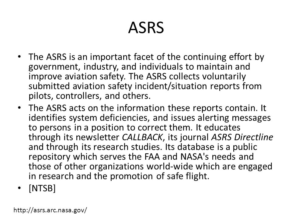 ASRS The ASRS is an important facet of the continuing effort by government, industry, and individuals to maintain and improve aviation safety.