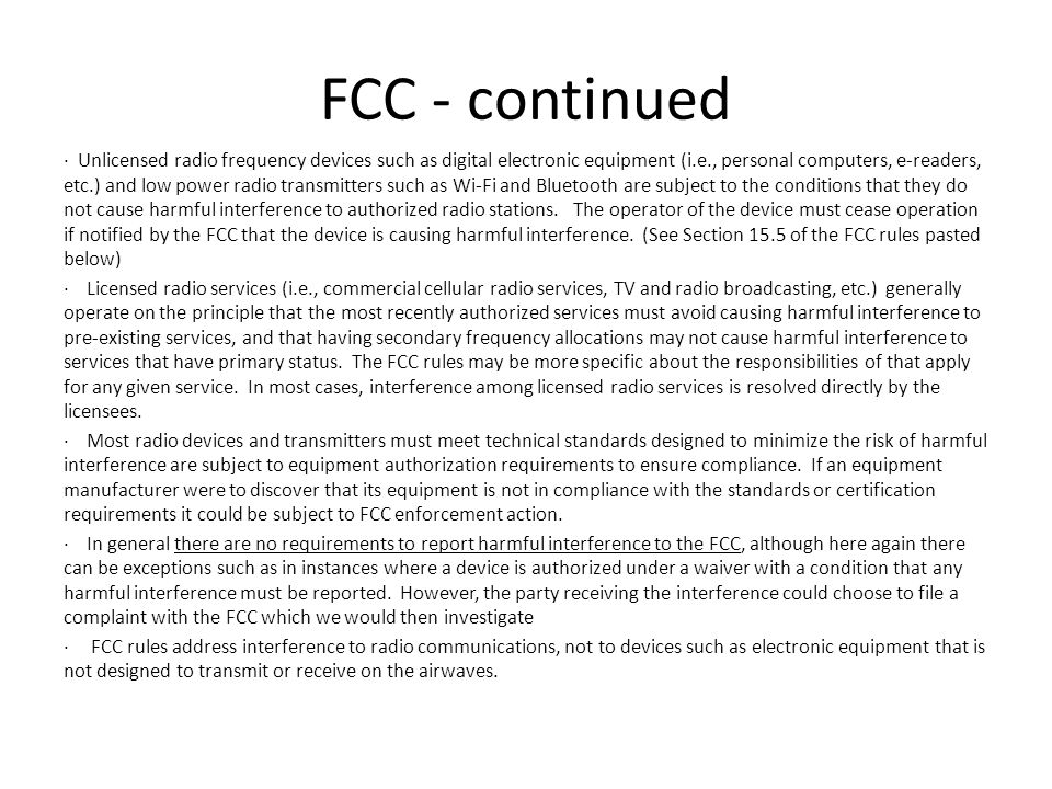 FCC - continued · Unlicensed radio frequency devices such as digital electronic equipment (i.e., personal computers, e-readers, etc.) and low power radio transmitters such as Wi-Fi and Bluetooth are subject to the conditions that they do not cause harmful interference to authorized radio stations.