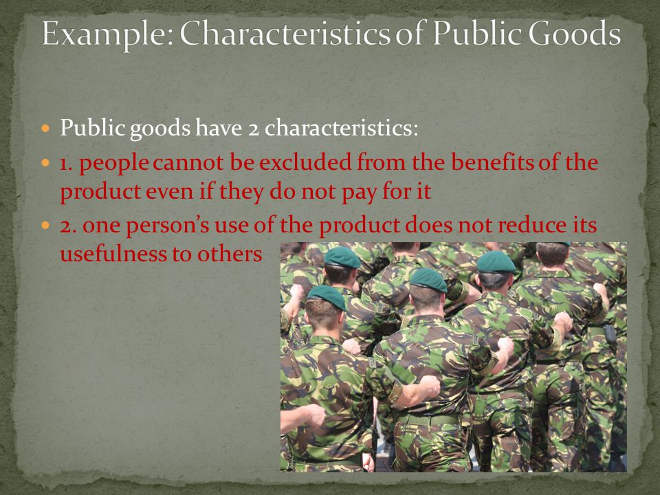 Public goods have 2 characteristics: 1. people cannot be excluded from the benefits of the product even if they do not pay for it 2. one person's use