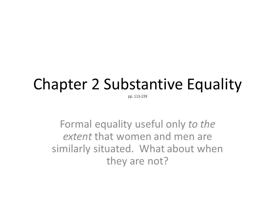 Formal equality levels playing field for exceptional non- average woman who can compete with men on equal terms (strength, etc.) When should differences be taken into account.