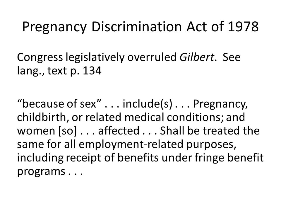 Pregnancy Discrimination Act of 1978 Congress legislatively overruled Gilbert.