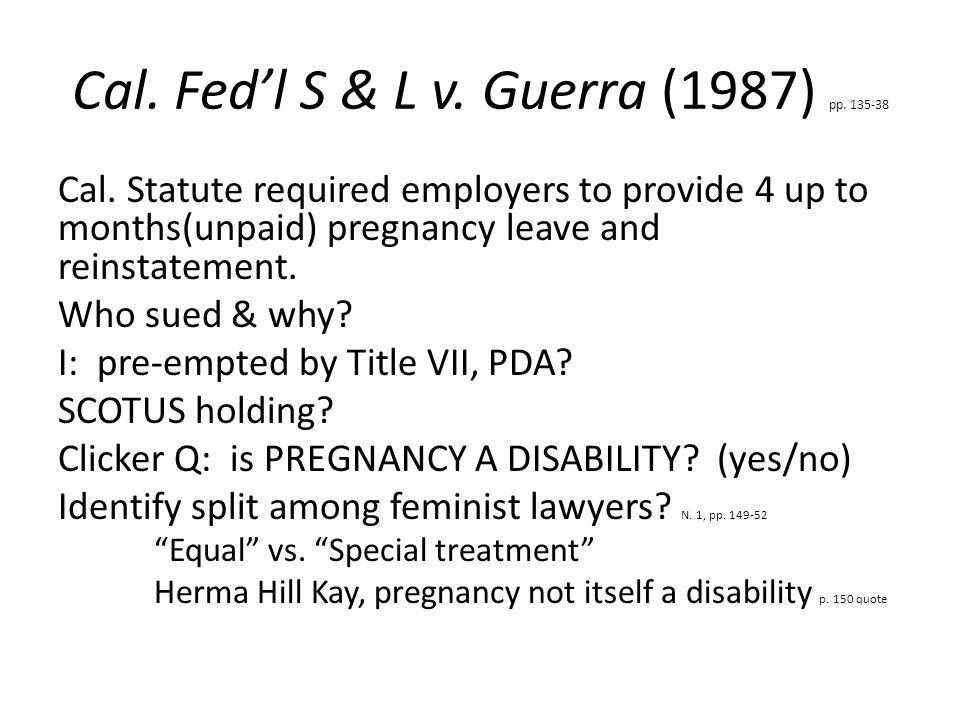 Cal. Fed'l S & L v. Guerra (1987) pp. 135-38 Cal.