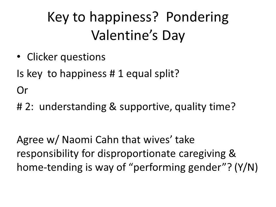 Key to happiness. Pondering Valentine's Day Clicker questions Is key to happiness # 1 equal split.