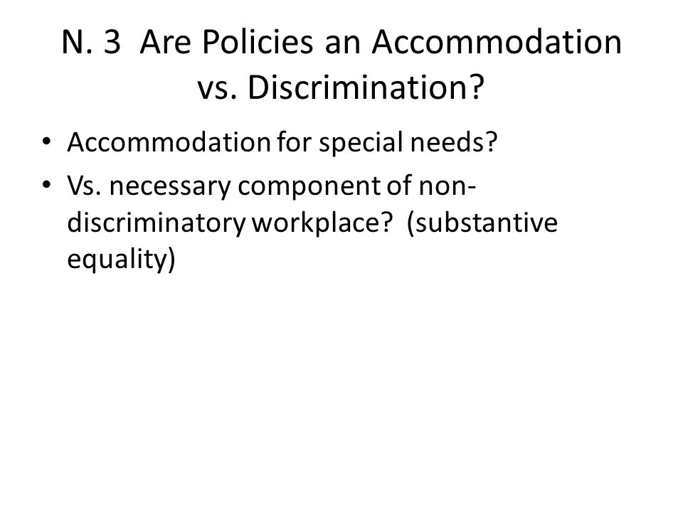 N. 3 Are Policies an Accommodation vs. Discrimination.