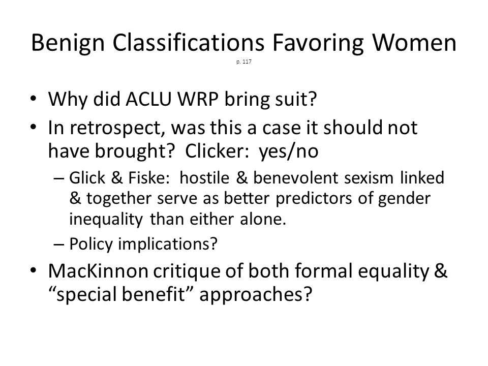 Benign Classifications Favoring Women p. 117 Why did ACLU WRP bring suit.