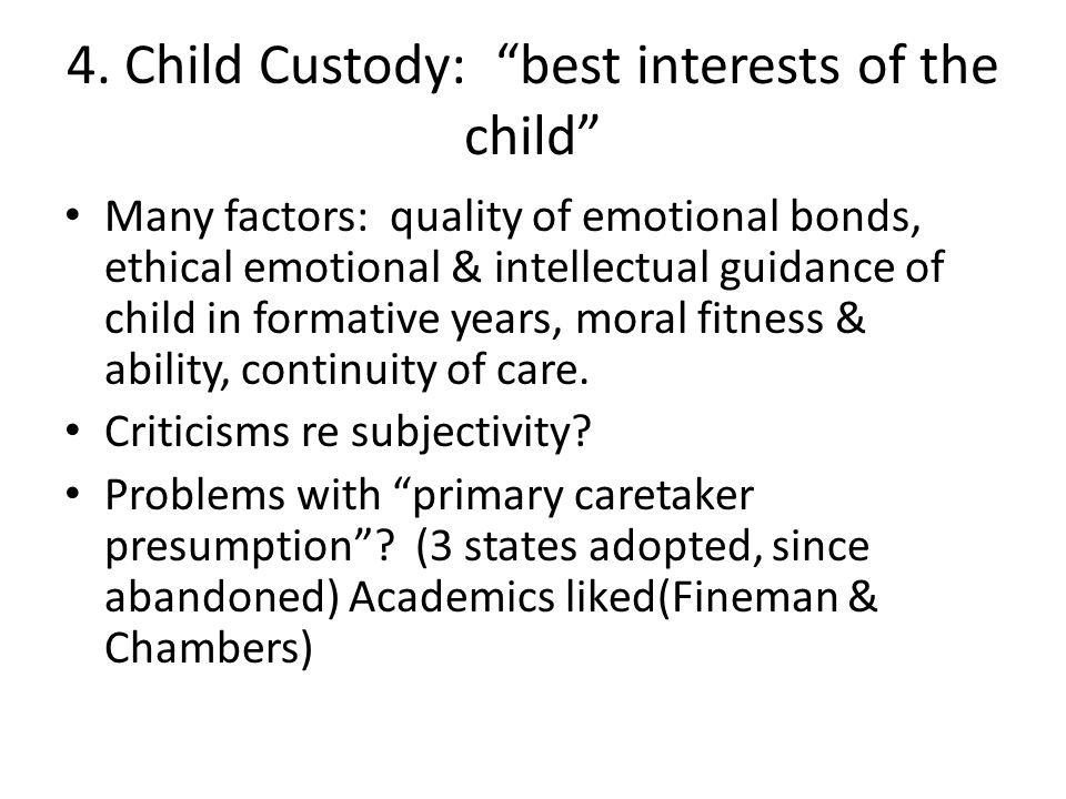 """4. Child Custody: """"best interests of the child"""" Many factors: quality of emotional bonds, ethical emotional & intellectual guidance of child in format"""