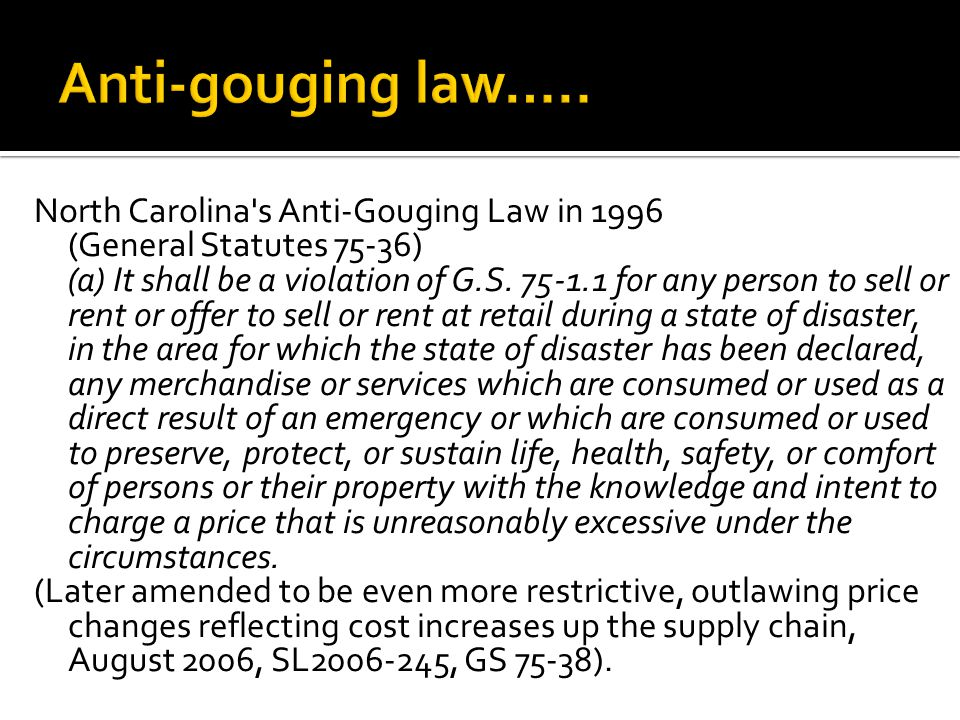 North Carolina s Anti-Gouging Law in 1996 (General Statutes 75-36) (a) It shall be a violation of G.S.