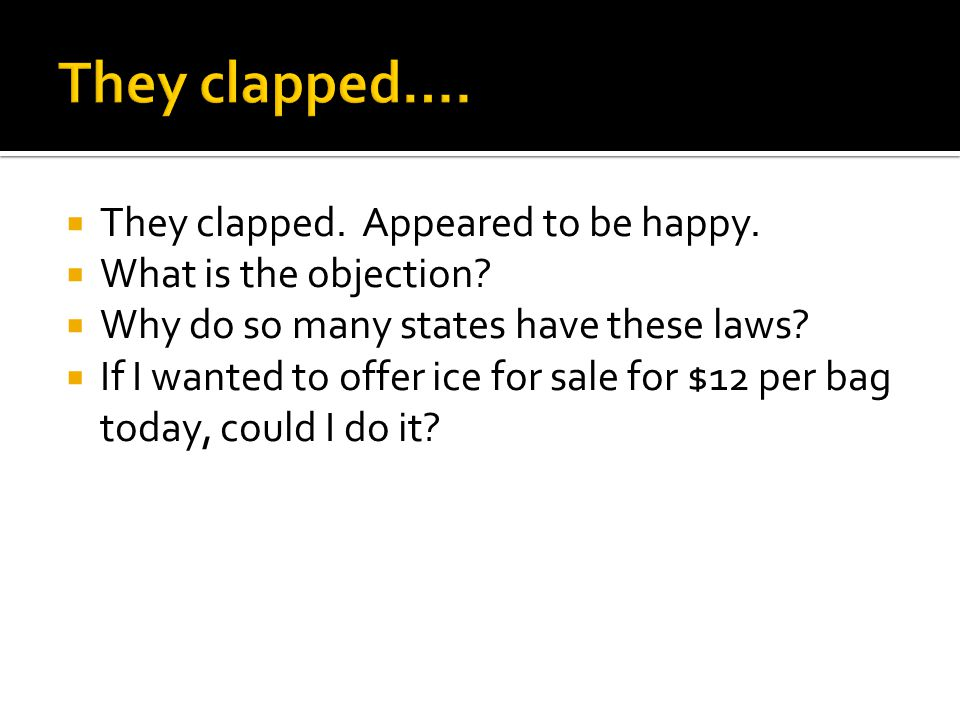  They clapped. Appeared to be happy.  What is the objection.