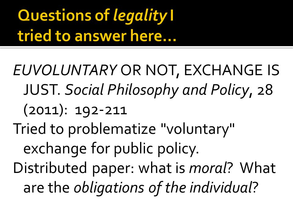 EUVOLUNTARY OR NOT, EXCHANGE IS JUST.