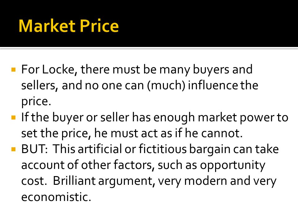  For Locke, there must be many buyers and sellers, and no one can (much) influence the price.