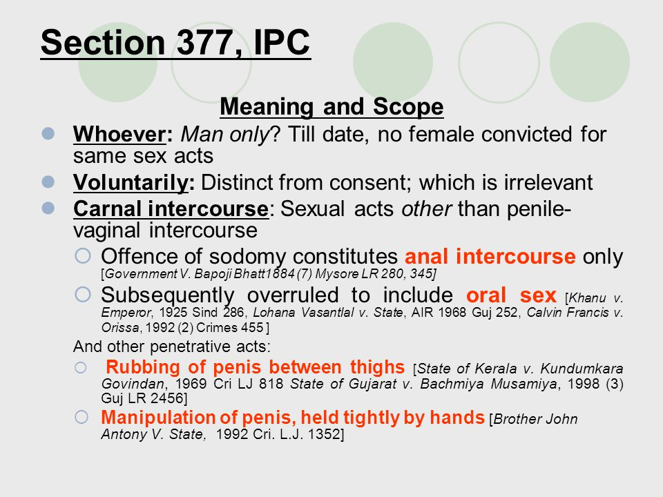 Section 377, IPC Meaning and Scope Against the order of nature :  Sexual acts w/o possibility of conception [Khanu v.