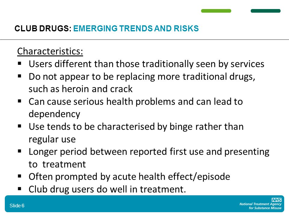 Characteristics:  Users different than those traditionally seen by services  Do not appear to be replacing more traditional drugs, such as heroin an