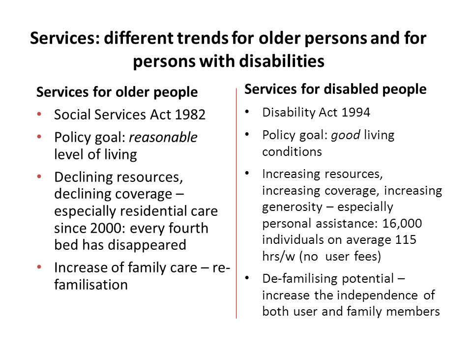Family care in Sweden Of working age population : 15% provide help at least weekly for an old or disabled family member/friend Most common in age 45-64 (20-27%) Most help a parent but those helping a spouse or a disabled child help more hours Most combine paid work and caregiving But 80,000 women and 20,000 men have reduced their working hours, stopped working or retired earlier than planned for beacuse of caring responsibilities