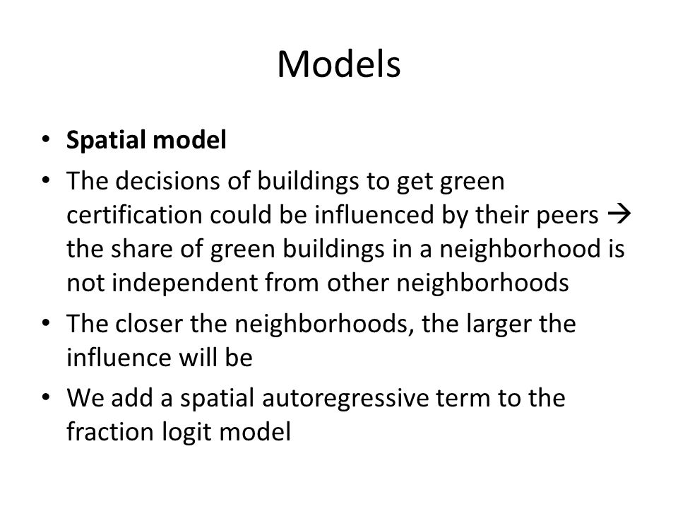Models Spatial model The decisions of buildings to get green certification could be influenced by their peers  the share of green buildings in a neig