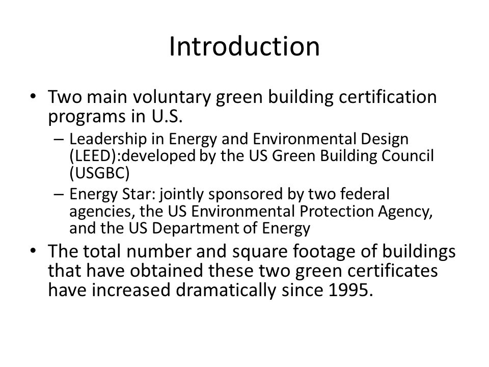 Introduction Two main voluntary green building certification programs in U.S.