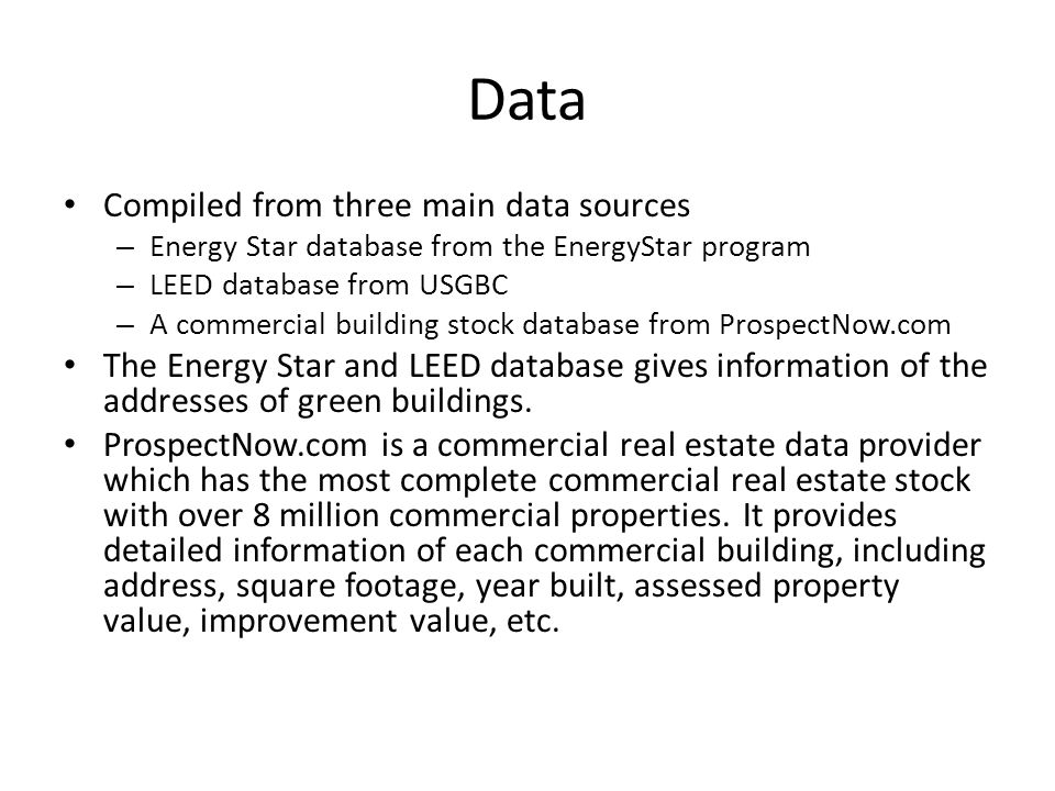 Data Compiled from three main data sources – Energy Star database from the EnergyStar program – LEED database from USGBC – A commercial building stock