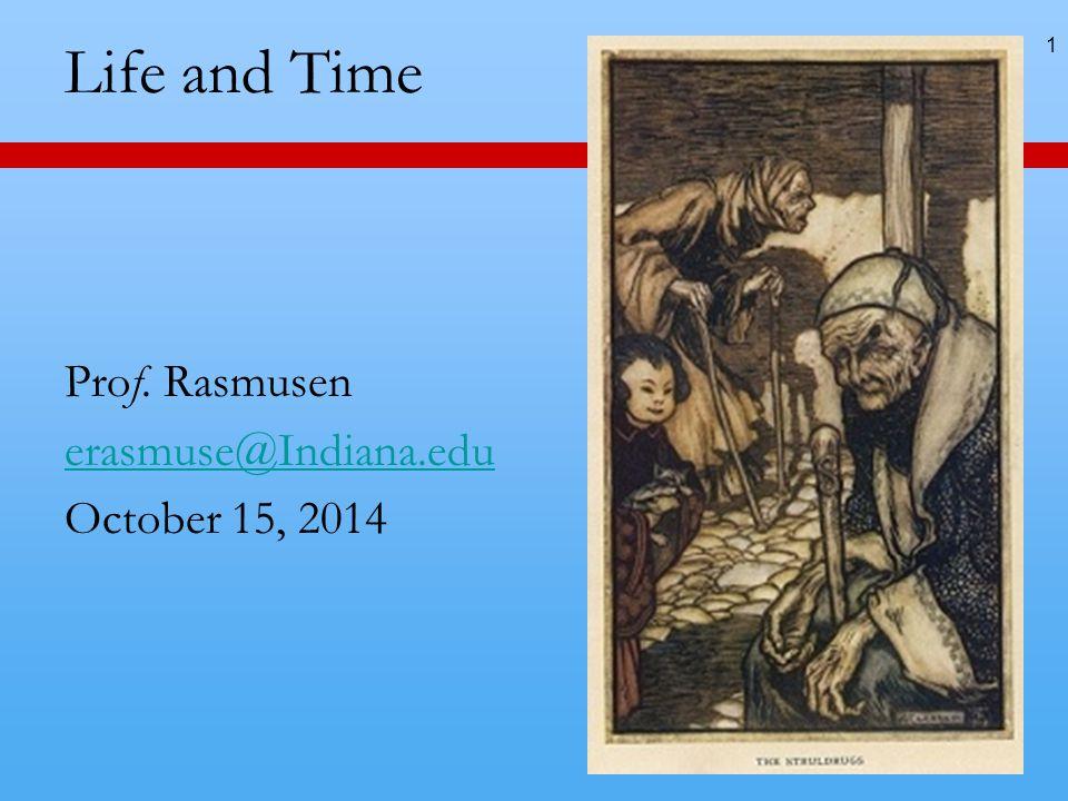 Life and Time Prof. Rasmusen erasmuse@Indiana.edu October 15, 2014 1