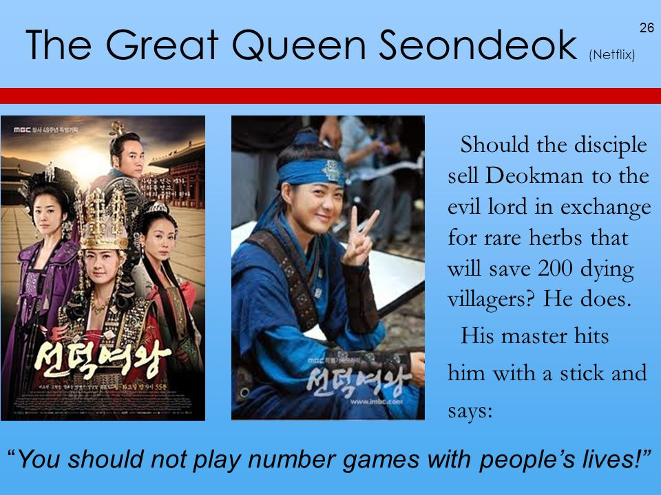 The Great Queen Seondeok (Netflix) Should the disciple sell Deokman to the evil lord in exchange for rare herbs that will save 200 dying villagers.