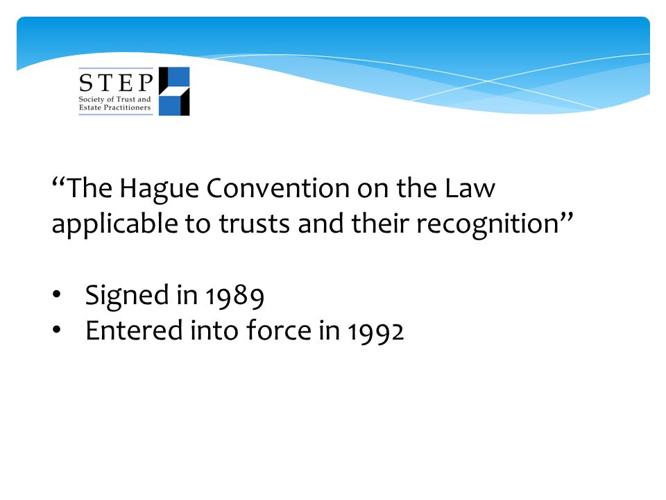 """""""The Hague Convention on the Law applicable to trusts and their recognition"""" Signed in 1989 Entered into force in 1992"""