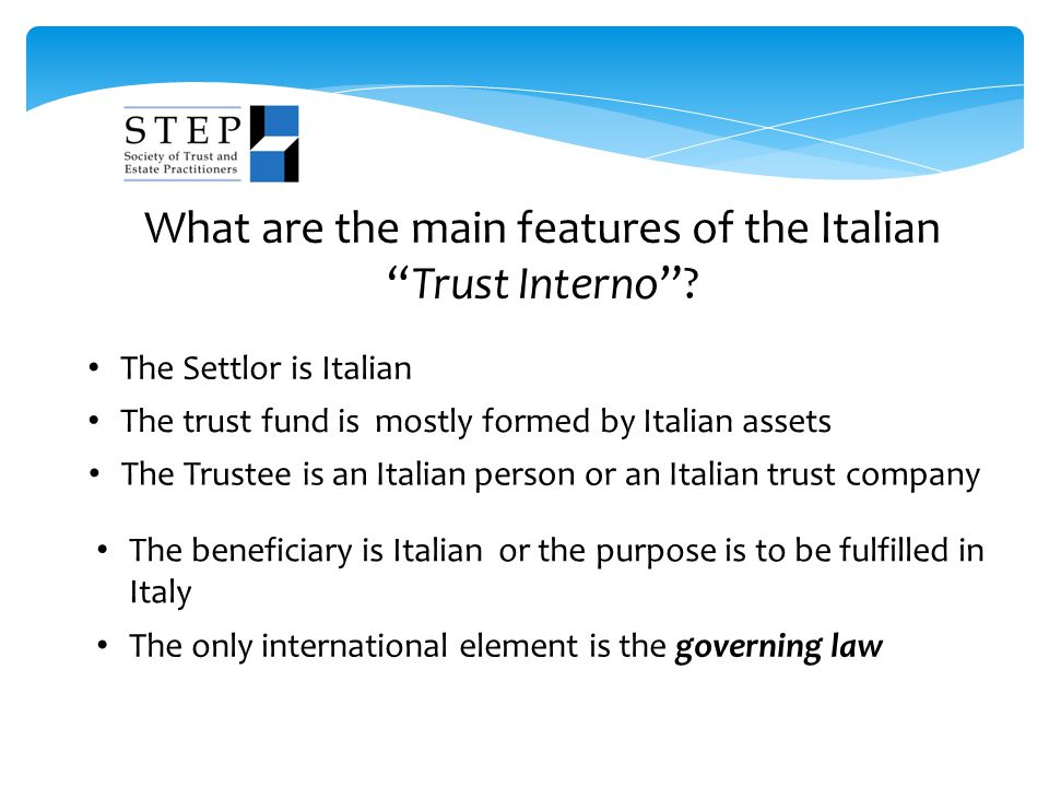 """What are the main features of the Italian """"Trust Interno""""? The Settlor is Italian The trust fund is mostly formed by Italian assets The Trustee is an"""