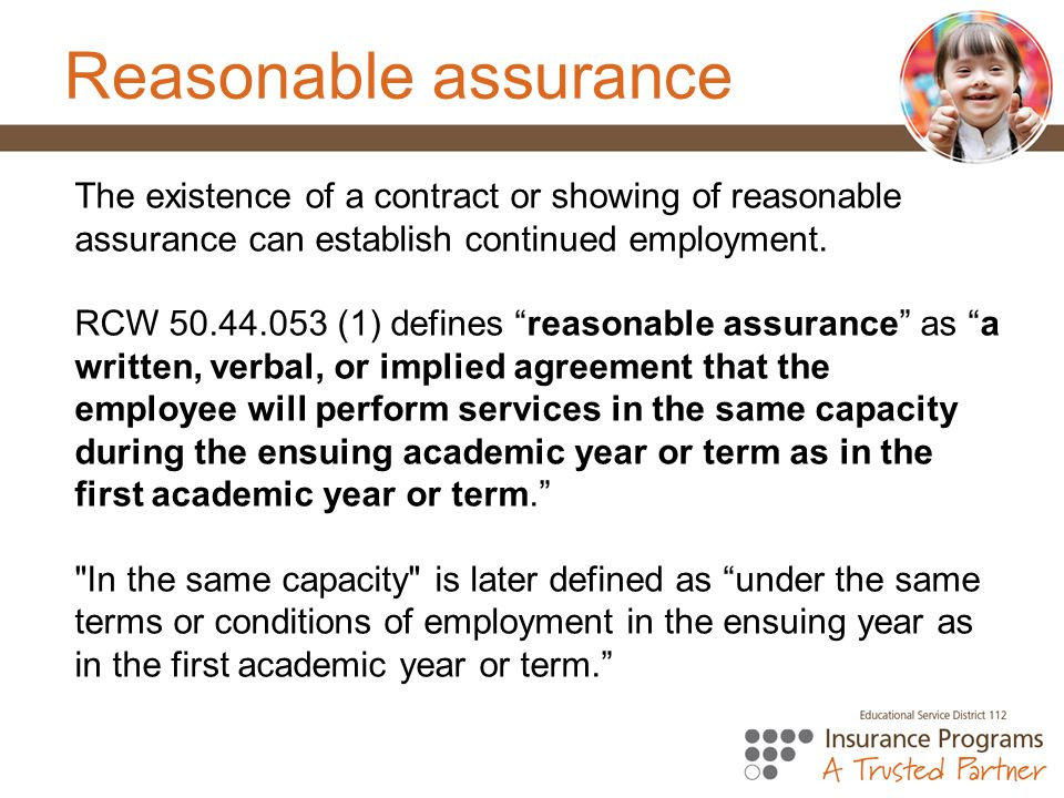 Reasonable assurance The existence of a contract or showing of reasonable assurance can establish continued employment.