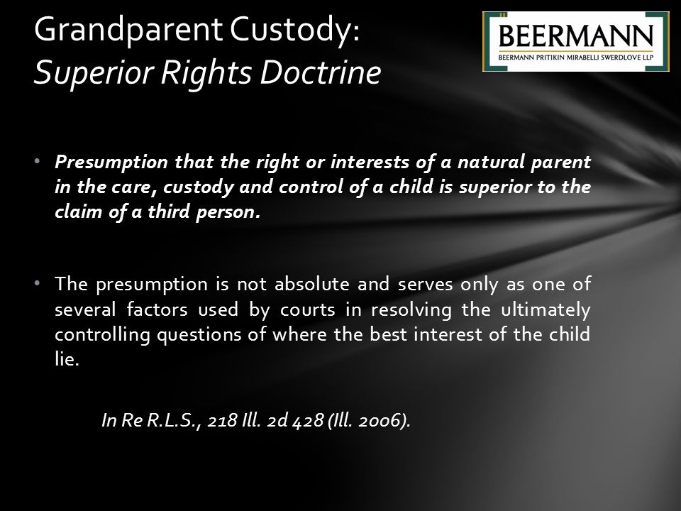 Presumption that the right or interests of a natural parent in the care, custody and control of a child is superior to the claim of a third person.