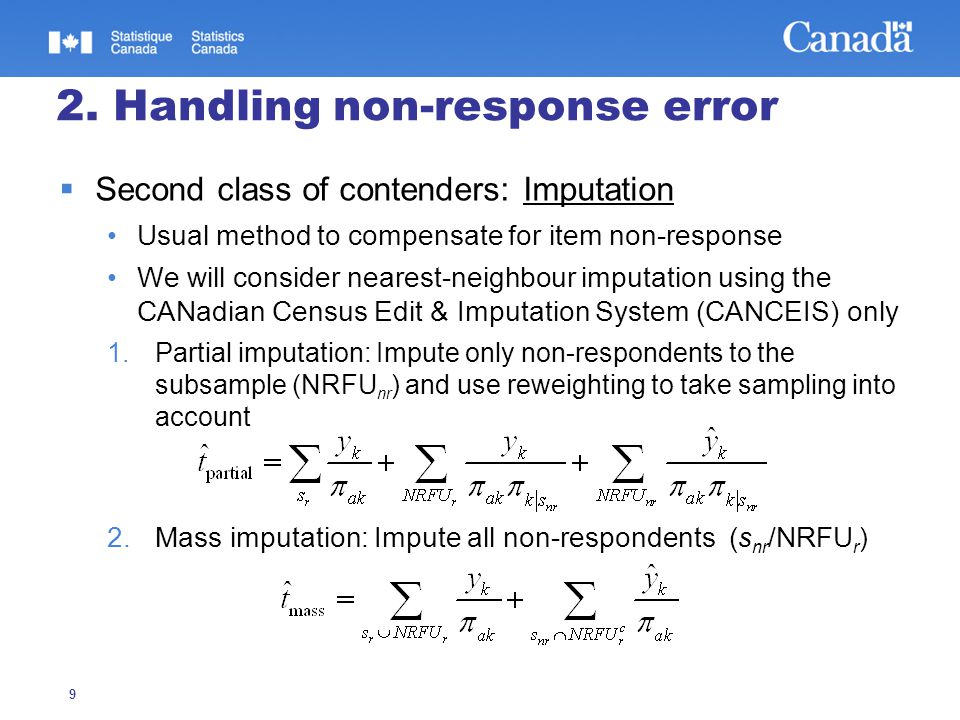 9 2. Handling non-response error  Second class of contenders: Imputation Usual method to compensate for item non-response We will consider nearest-ne