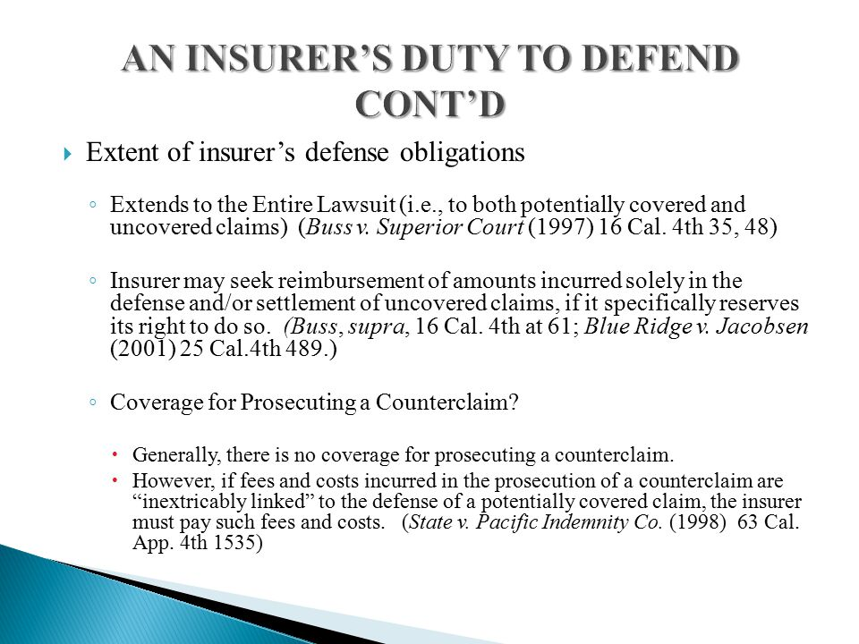  Extent of insurer's defense obligations ◦ Extends to the Entire Lawsuit (i.e., to both potentially covered and uncovered claims) (Buss v.