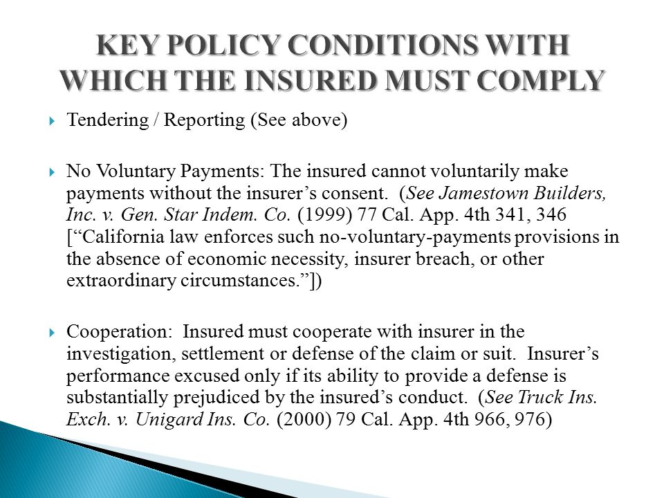  Tendering / Reporting (See above)  No Voluntary Payments: The insured cannot voluntarily make payments without the insurer's consent.