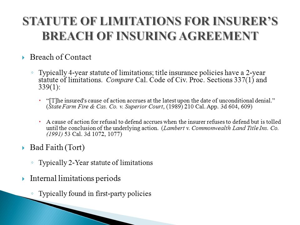  Breach of Contact ◦ Typically 4-year statute of limitations; title insurance policies have a 2-year statute of limitations.