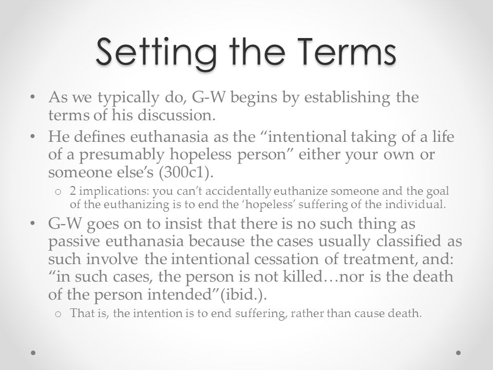 """Setting the Terms As we typically do, G-W begins by establishing the terms of his discussion. He defines euthanasia as the """"intentional taking of a li"""
