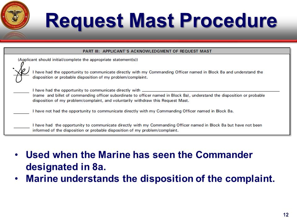 Request Mast Procedure 12 Used when the Marine has seen the Commander designated in 8a. Marine understands the disposition of the complaint.