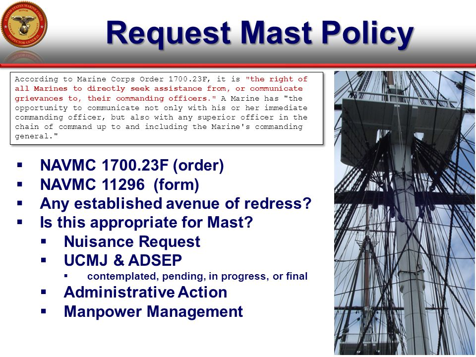 Request Mast Policy 5  NAVMC 1700.23F (order)  NAVMC 11296 (form)  Any established avenue of redress?  Is this appropriate for Mast?  Nuisance Re