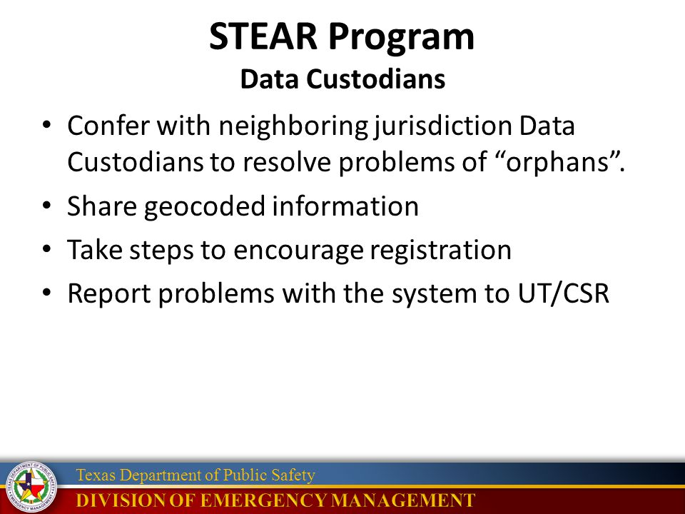 Texas Department of Public Safety STEAR Program Data Custodians Confer with neighboring jurisdiction Data Custodians to resolve problems of orphans .