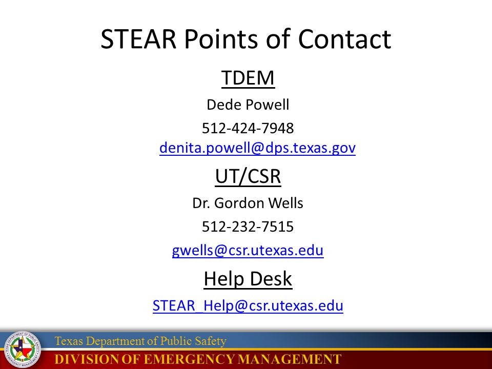 Texas Department of Public Safety STEAR Points of Contact TDEM Dede Powell 512-424-7948 denita.powell@dps.texas.gov denita.powell@dps.texas.gov UT/CSR Dr.