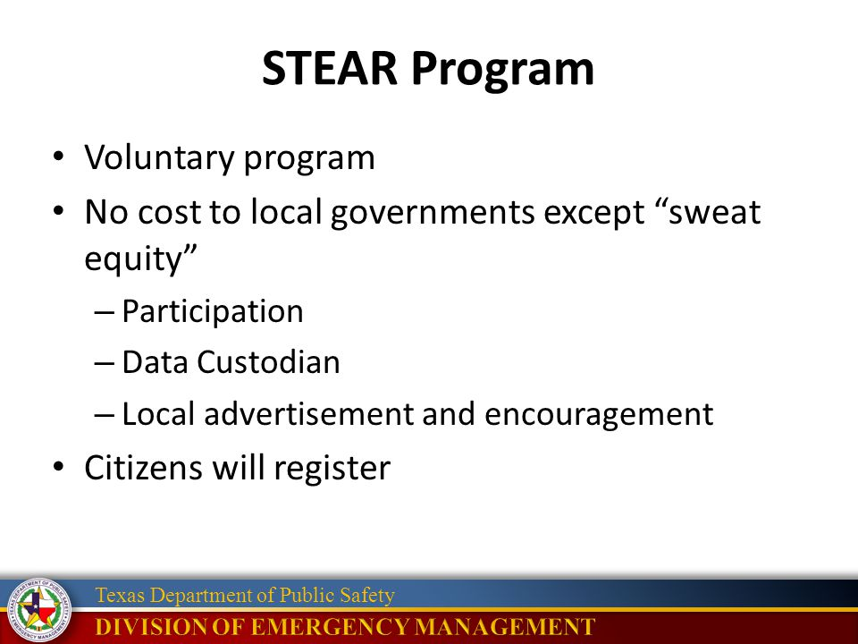 Texas Department of Public Safety STEAR Program Voluntary program No cost to local governments except sweat equity – Participation – Data Custodian – Local advertisement and encouragement Citizens will register