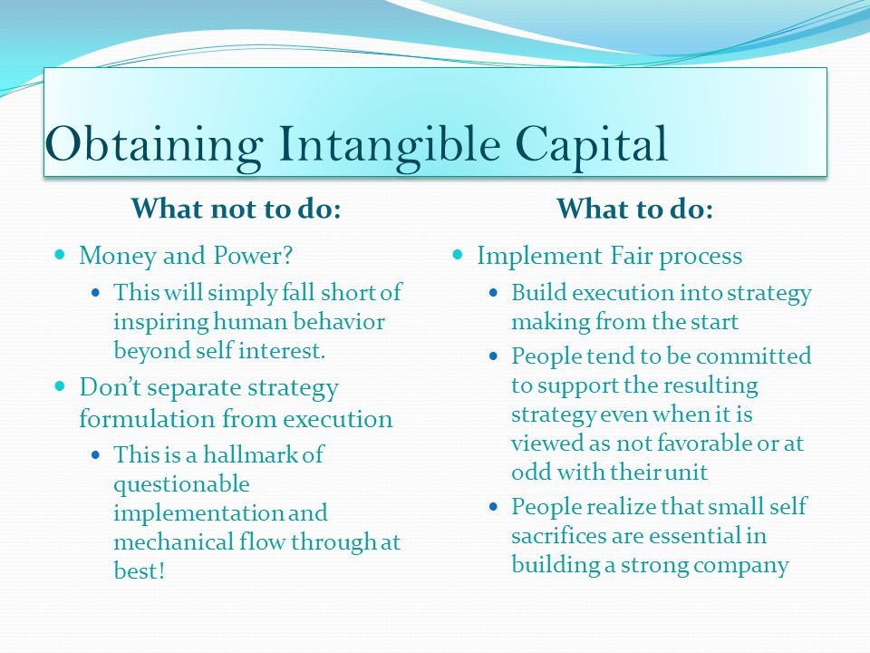 Obtaining Intangible Capital What not to do: What to do: Money and Power.