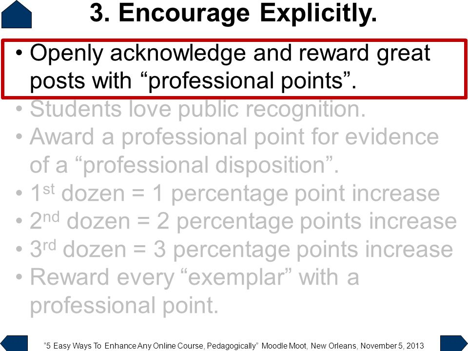 5 Easy Ways To Enhance Any Online Course, Pedagogically Moodle Moot, New Orleans, November 5, 2013 Openly acknowledge and reward great posts with professional points .