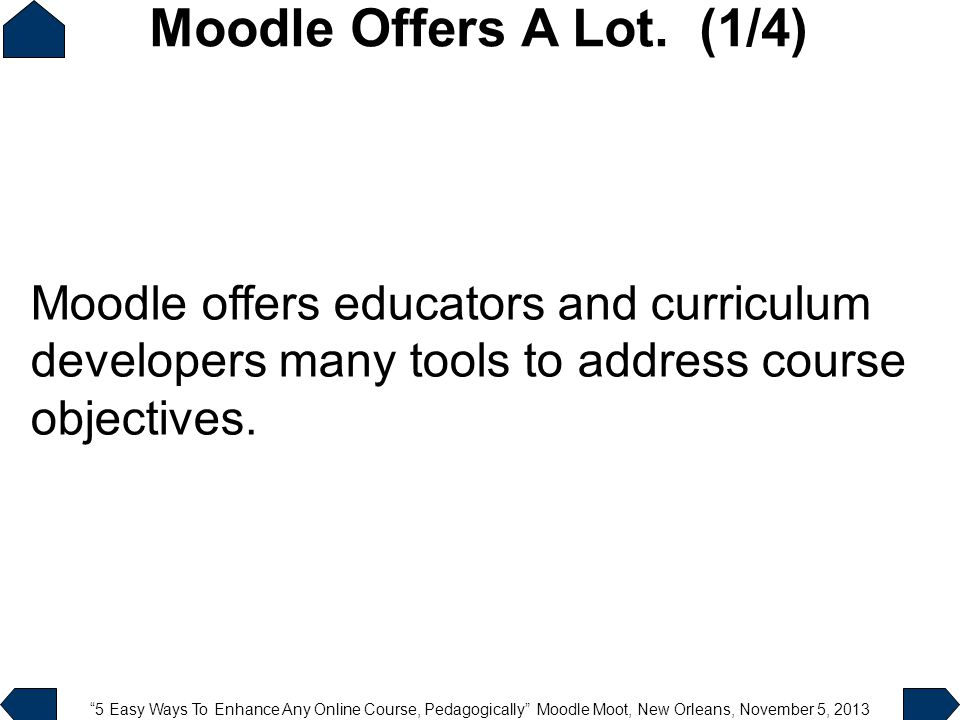 """5 Easy Ways To Enhance Any Online Course, Pedagogically"" Moodle Moot, New Orleans, November 5, 2013 Moodle offers educators and curriculum developers"