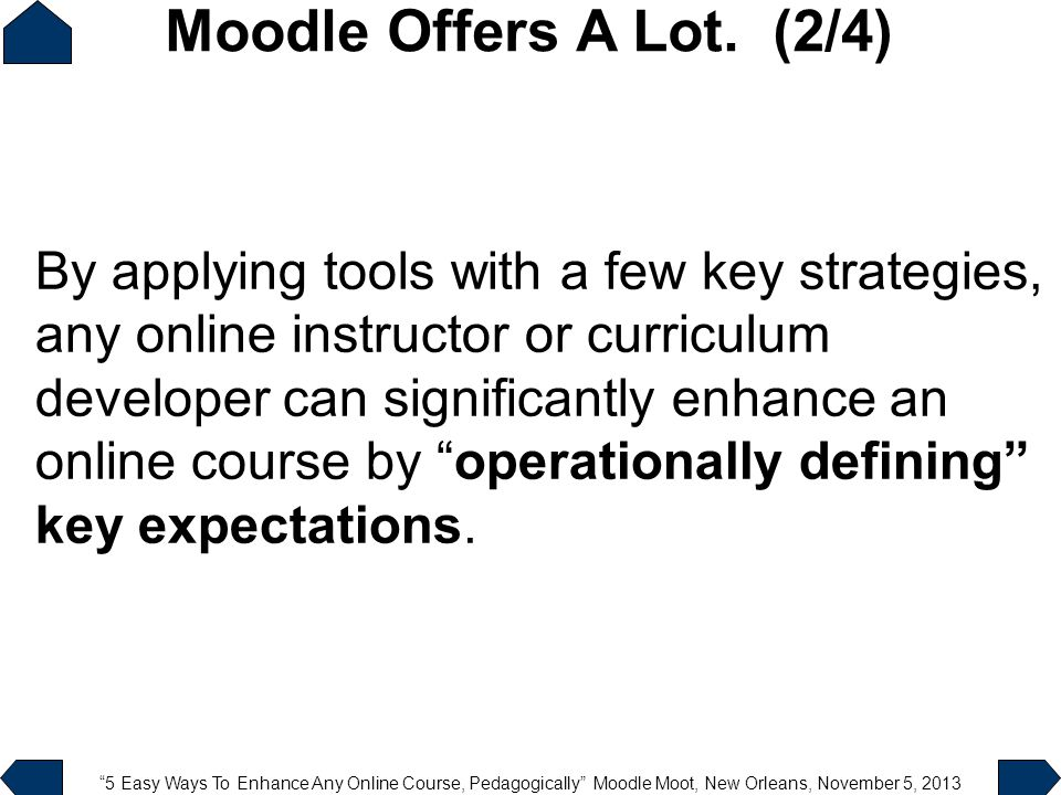 """5 Easy Ways To Enhance Any Online Course, Pedagogically"" Moodle Moot, New Orleans, November 5, 2013 By applying tools with a few key strategies, any"