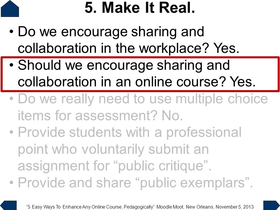5 Easy Ways To Enhance Any Online Course, Pedagogically Moodle Moot, New Orleans, November 5, 2013 Do we encourage sharing and collaboration in the workplace.