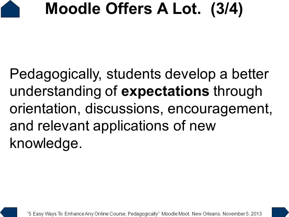"""5 Easy Ways To Enhance Any Online Course, Pedagogically"" Moodle Moot, New Orleans, November 5, 2013 Pedagogically, students develop a better understa"