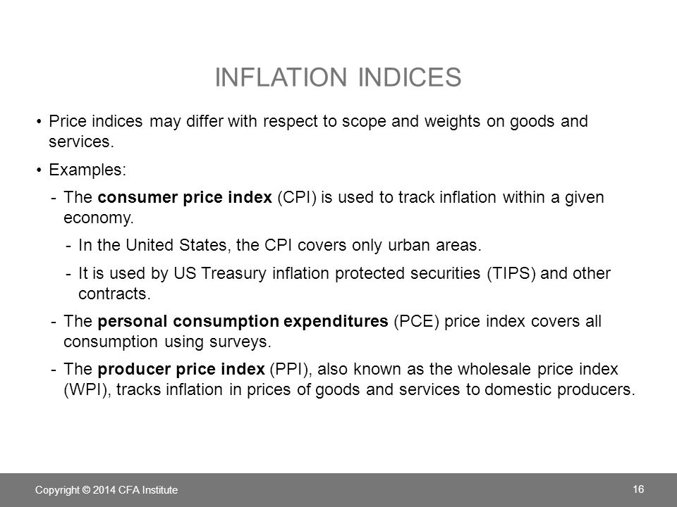 INFLATION INDICES Price indices may differ with respect to scope and weights on goods and services. Examples: -The consumer price index (CPI) is used