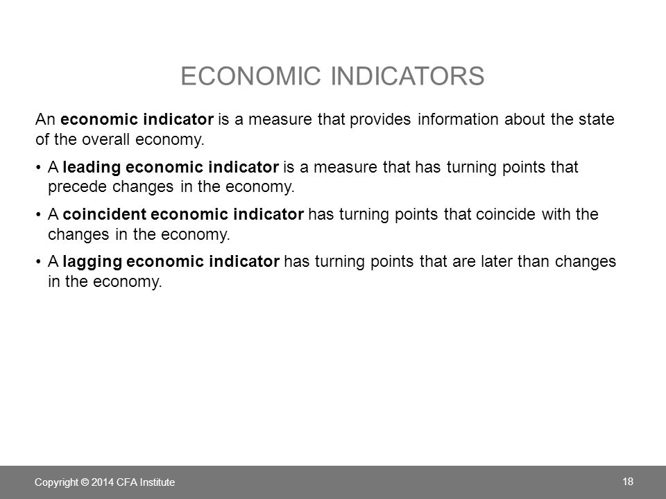 ECONOMIC INDICATORS An economic indicator is a measure that provides information about the state of the overall economy. A leading economic indicator